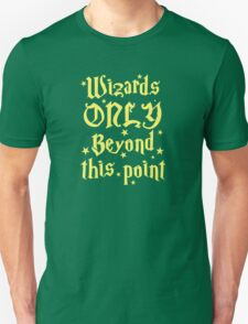 Wizards only beyond this point Unisex T-Shirt