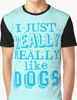 I just REALLY REALLY like dogs Graphic T-Shirt