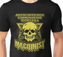 Engineer with Common Sense Is Called  A Machinist Unisex T-Shirt