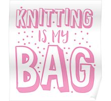 KNITTING is my BAG Poster