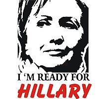 I'm ready for Hillary Clinton Photographic Print