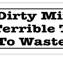 A dirty mind is a terrible thing to waste funny car bumper sticker Sticker