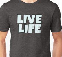 Live Life Unisex T-Shirt