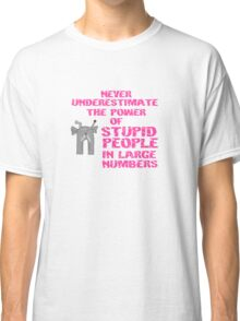 Stupid People in Large Numbers Classic T-Shirt