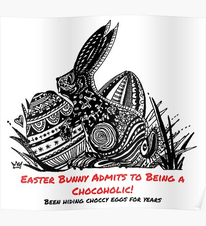 Easter Bunny Is A Chocoholic Poster
