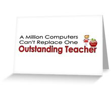 Million computers can't replace outstanding teacher Greeting Card