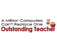Million computers can't replace outstanding teacher Photographic Print
