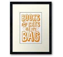 BOOKS AND CATS are my BAG Framed Print