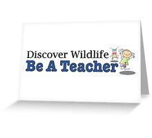 Discover Wildlife. Be A Teacher. Greeting Card