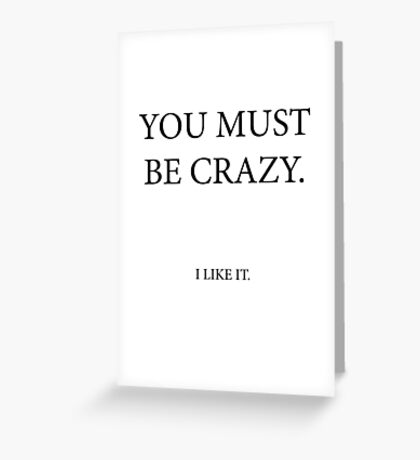 You must be crazy Greeting Card