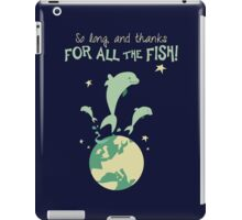 Thanks for the fish! iPad Case/Skin