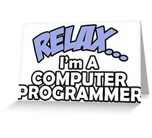 Relax, I'm Computer Programmer Greeting Card