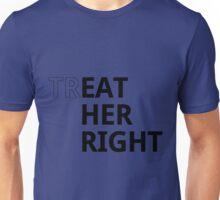 Treat her right Unisex T-Shirt
