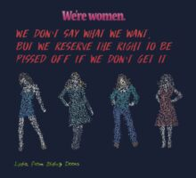 We're women. We don't say what we want, but we reserve the right to be pissed off if we don't get it. Kids Tee