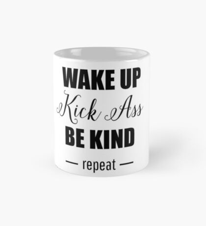 Wake up, kick ass, be kind, repeat Mug