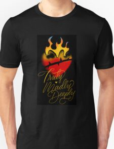 Truly, Madly, Deeply (flaming heart) T-Shirt