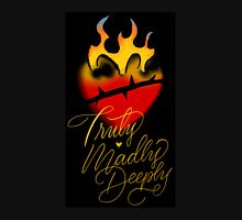 Truly, Madly, Deeply (flaming heart) Unisex T-Shirt