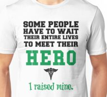 some people have to wait their entire lives to meet their hero i raised mine Unisex T-Shirt