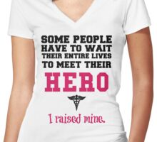 some people have to wait their entire lives to meet their hero i raised mine Women's Fitted V-Neck T-Shirt