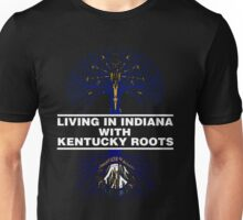 LIVING IN INDIANA WITH KENTUCKY ROOTS Unisex T-Shirt