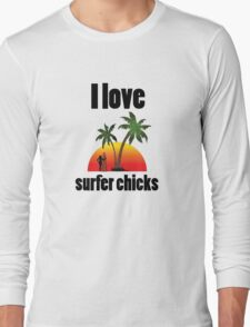 I Love Surfer Chicks. Long Sleeve T-Shirt