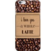 """""""I Love You a Whole Latte"""" Coffee Sleeve & Beans iPhone Case/Skin"""