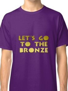 Let's go to the Bronze Classic T-Shirt