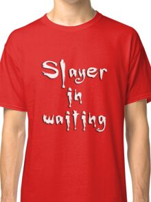 Slayer in waiting Classic T-Shirt