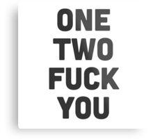 One, two.. fuck you! Metal Print