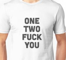 One, two.. fuck you! Unisex T-Shirt