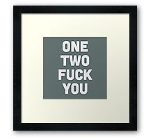One, two.. fuck you! Framed Print