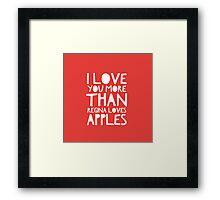 I Love You More Than Regina Loves Apples Framed Print