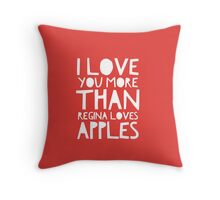 I Love You More Than Regina Loves Apples Throw Pillow