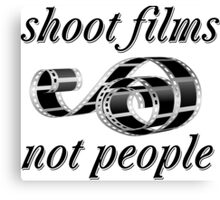 Shoot films not people Canvas Print