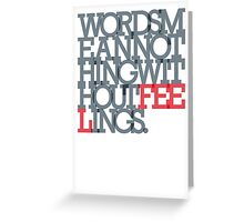 WORDS MEAN NOTHING WITHOUT FEELINGS Greeting Card