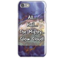 All...Hail...The Mighty... Glow Cloud! iPhone Case/Skin