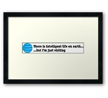 There is intelligent life on Earth Framed Print