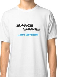 same same, but different Classic T-Shirt