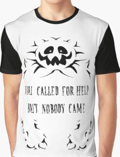 You called for help, but nobody came. Graphic T-Shirt