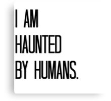Haunted by Humans Canvas Print