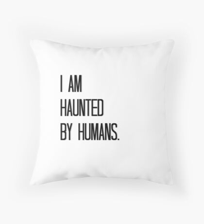 Haunted by Humans Throw Pillow