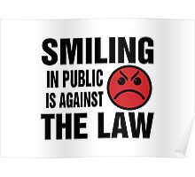 Smiling in Public is Against the Law Poster