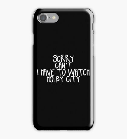 Sorry Can't I Have to Watch Holby City iPhone Case/Skin