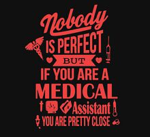 Medical Assistant - You are pretty close Unisex T-Shirt