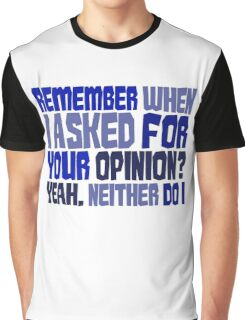 Remember when I asked for your opinion?  Yeah, neither do I. Graphic T-Shirt