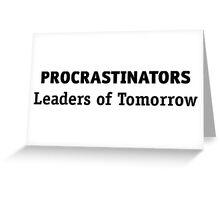 Procrastinators: leaders of tomorrow! Greeting Card