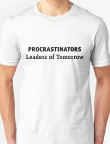 Procrastinators: leaders of tomorrow! T-Shirt
