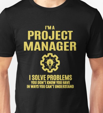 Project Manager I Sovle Problems Unisex T-Shirt