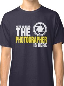 Have No Fear The Photographer Is Here Classic T-Shirt