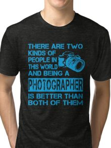 Photographers are the Best Tri-blend T-Shirt